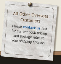All Other Overseas Customers Please contact us first for current book pricing and postage rates to your shipping address.